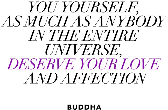 """You yourself, as much as anybody in the entire universe,"" - Buddha quote"