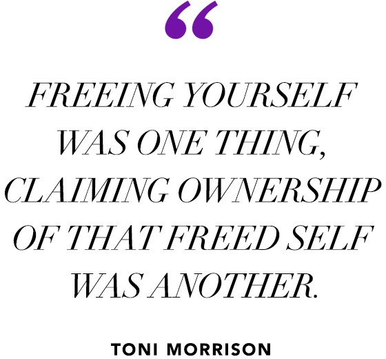 """Freeing yourself was one thing, claiming ownership of that freed self was another.""  ― Toni Morrison"